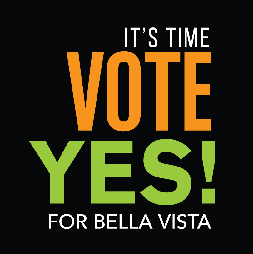 It's Time. Vote YES for Bella Vista.